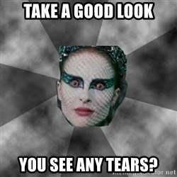 Black Swan Eyes - TAKE A GOOD LOOK YOU SEE ANY TEARS?