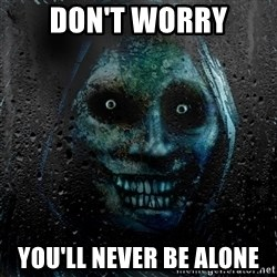 NEVER ALONE  - Don't worry You'll never be alone