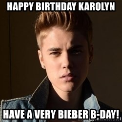 Justin Bieber Jealous - Happy Birthday Karolyn Have a very Bieber B-Day!