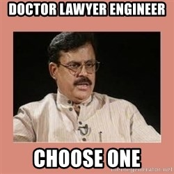 Indian father...  - Doctor Lawyer Engineer CHOOSE ONE