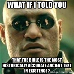 What If I Told You - What if I told you that the Bible is the most historically accurate ancient text in existence?