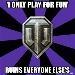 World of Tanks - 'i only play for fun' ruins everyone else's