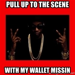 2 chainz valentine - PULL UP TO THE SCENE WITH MY WALLET MISSIN