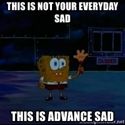 Speculatively Terrified Spongebob - This is not your Everyday Sad This is Advance Sad