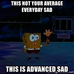Speculatively Terrified Spongebob - This not your average everyday Sad This is advanced sad