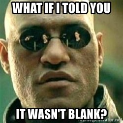 What If I Told You - what if i told you it wasn't blank?