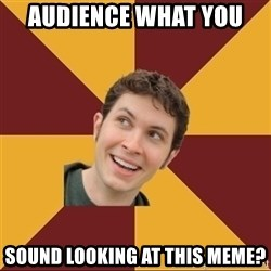 Tobuscus - AUDIENCE WHAT YOU  SOUND LOOKING AT THIS MEME?