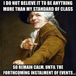 Joseph Ducreaux - I do not believe it to be anything more than my standard of class   so remain calm, until the forthcoming instalment of events