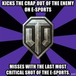 World of Tanks - KICKS THE CRAP OUT OF THE ENEMY ON E-SPORTS MISSES WITH THE LAST MOST CRITICAL SHOT OF THE E-SPORTS.
