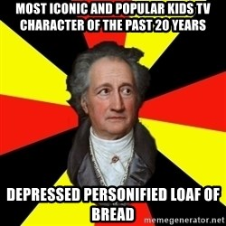 Germany pls - Most iconic and popular kids tv character of the past 20 years depressed personified loaf of bread