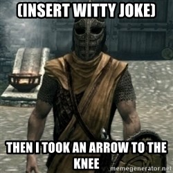 skyrim whiterun guard - (insert witty joke) then i took an arrow to the knee