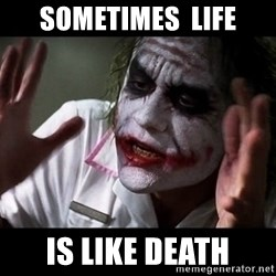 joker mind loss - sometimes  life is like death