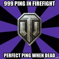 World of Tanks - 999 ping in firefight perfect ping when dead