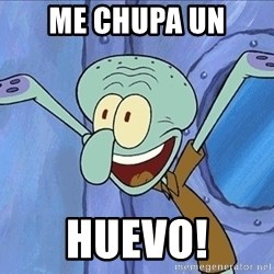 Guess What Squidward - ME CHUPA UN HUEVO!