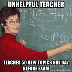drunk Teacher - unhelpful teacher teaches 50 new topics one day before exam