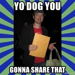 Swag fag chad costen - YO DOG YOU GONNA SHARE THAT