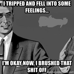 Correction Man  - I tripped and fell into some feelings... I'm okay now, I brushed that shit off