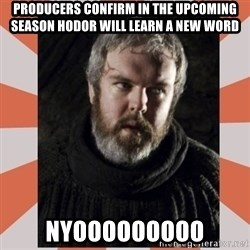 Hodor - Producers confirm in the upcoming season Hodor will learn a new word Nyooooooooo