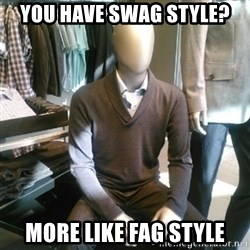 Trenderman - You have swag style? More like fag style