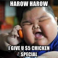 fat chinese kid - HAROW HAROW I GIVE U $5 CHICKEN SPECIAL