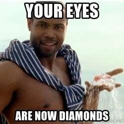 Old Spice Guy - YOUR eyes are now diamonds