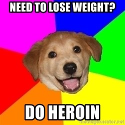 Advice Dog - Need to lose weight? Do heroin