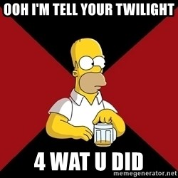 Homer Jay Simpson - OOH I'M TELL YOUR TWILIGHT 4 WAT U DID