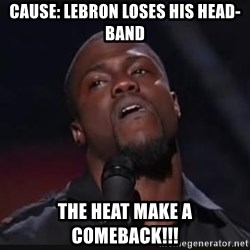 Kevin Hart Wait - CAUSE: Lebron loses his head-band The Heat make a comeback!!!