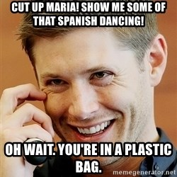 Psychopatic Murderer Jensen - Cut up Maria! Show me some of that spanish dancing! Oh wait. You're in a plastic bag.
