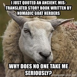 True_Christian - i just quoted an ancient, mis-translated story book written by nomadic goat herders why does no one take me seriously?