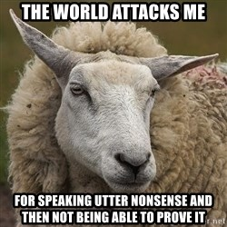 True_Christian - the world attacks me for speaking utter nonsense and then not being able to prove it