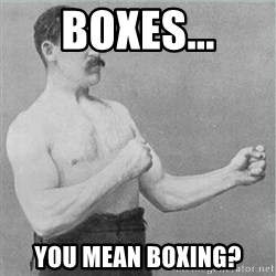 old man boxer  - Boxes... You mean Boxing?