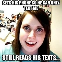 Overprotective Girlfriend - sets his phone so he can only text me still reads his texts...