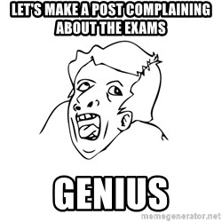 genius rage meme - Let's make a post complaining about the exams GENIUS