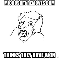 genius rage meme - Microsoft removes DRM thinks they have won