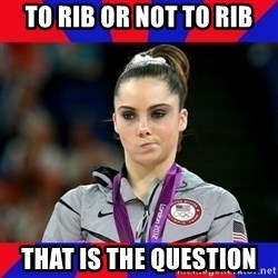 Mckayla Maroney Does Not Approve - to rib or not to rib that is the question