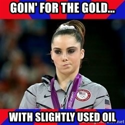 Mckayla Maroney Does Not Approve - Goin' for the gold... with slightly used oil