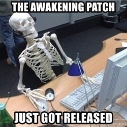 I'm just gonna wait here skeleton - The Awakening Patch Just got released