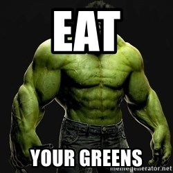 incrediblehulk - Eat Your greens