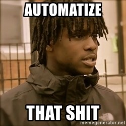 That's that shit I don't like - AUTOMATIZE THAT SHIT