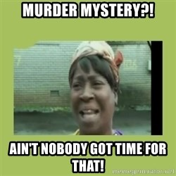 Sugar Brown - Murder Mystery?! Ain't nobody got time for that!
