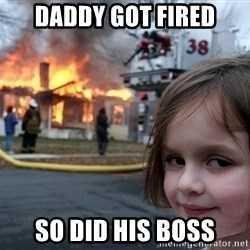 Disaster Girl - Daddy got fired so did his boss