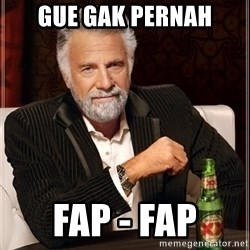 The Most Interesting Man In The World - GUE GAK PERNAH FAP - FAP