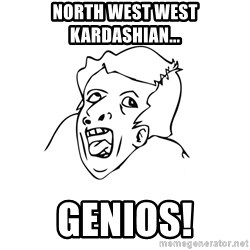 genius rage meme - North West West Kardashian... Genios!
