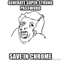 genius rage meme - generate super strong password save in chrome