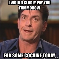 Sheen Derp - I would gladly pay you tommorow for some cocaine today