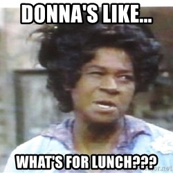 Aunt Esther again - Donna's Like...   What's for Lunch???