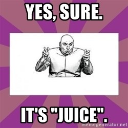 "'dr. evil' air quote - Yes, sure. It's ""Juice""."