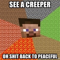 Minecraft Guy - See a creeper OH SHIT BACK TO PEACEFUL