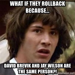 Conspiracy Keanu - What if they rollback because... David Brevik and Jay Wilson are the same person?!